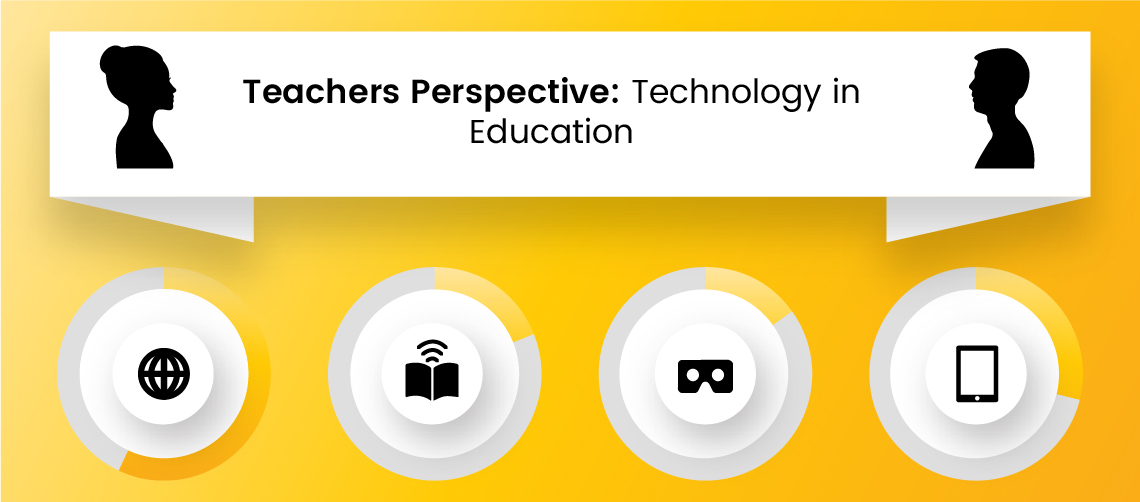 Teachers Perspective: Technology in Education